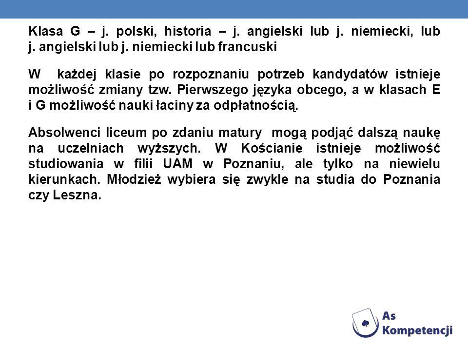 Klasa G – j. polski, historia – j. angielski lub j. niemiecki, lub j. angielski lub j. niemiecki lub francuski W każdej klasie po rozpoznaniu potrzeb