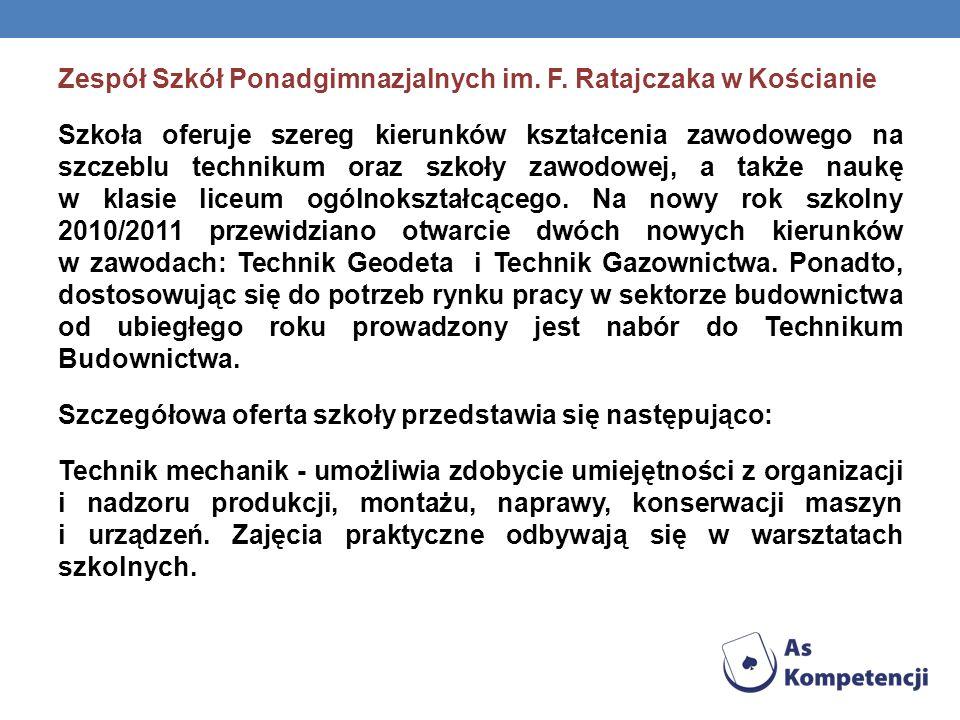 Zespół Szkół Ponadgimnazjalnych im. F. Ratajczaka w Kościanie Szkoła oferuje szereg kierunków kształcenia zawodowego na szczeblu technikum oraz szkoły