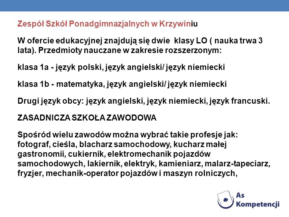Zespół Szkół Ponadgimnazjalnych w Krzywiniu W ofercie edukacyjnej znajdują się dwie klasy LO ( nauka trwa 3 lata). Przedmioty nauczane w zakresie rozs