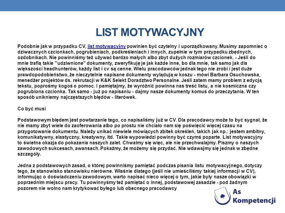 LIST MOTYWACYJNY Podobnie jak w przypadku CV, list motywacyjny powinien być czytelny i uporządkowany. Musimy zapomnieć o dziwacznych czcionkach, pogru