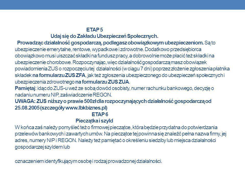 ETAP 5 Udaj się do Zakładu Ubezpieczeń Społecznych. Prowadząc działalność gospodarczą, podlegasz obowiązkowym ubezpieczeniom. Są to ubezpieczenie emer