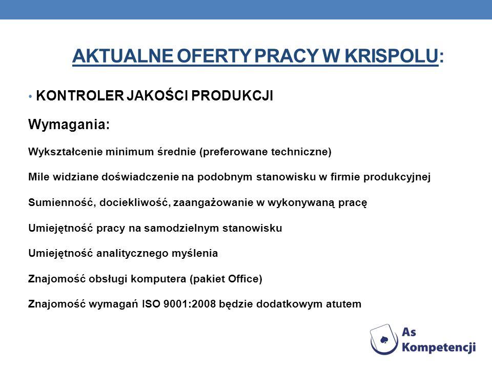 AKTUALNE OFERTY PRACY W KRISPOLU: KONTROLER JAKOŚCI PRODUKCJI Wymagania: Wykształcenie minimum średnie (preferowane techniczne) Mile widziane doświadc