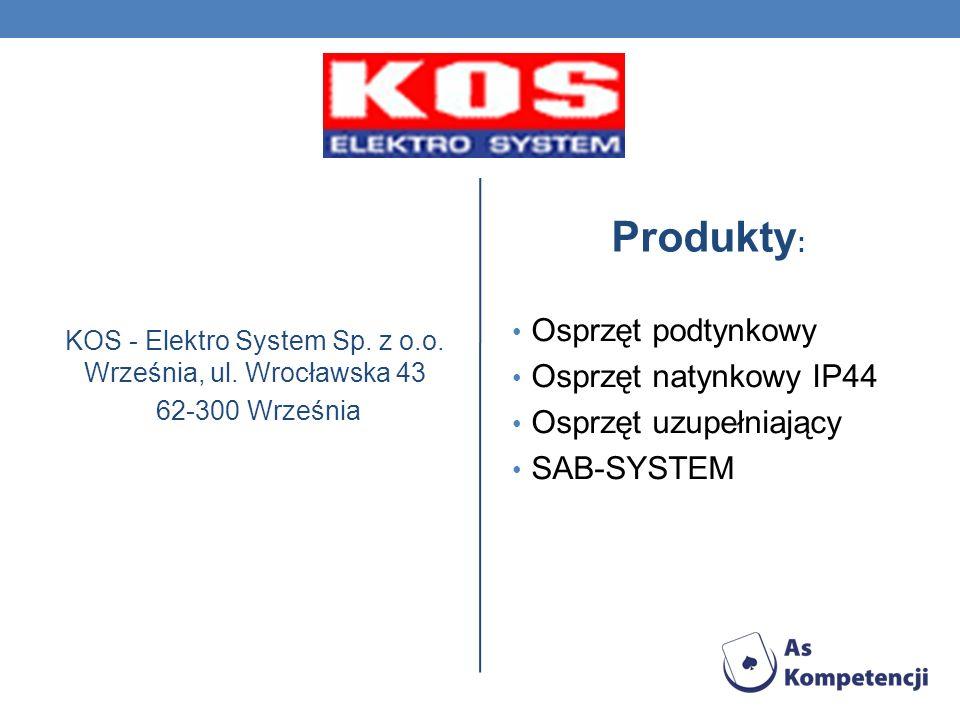 KOS - Elektro System Sp. z o.o. Września, ul. Wrocławska 43 62-300 Września Produkty : Osprzęt podtynkowy Osprzęt natynkowy IP44 Osprzęt uzupełniający