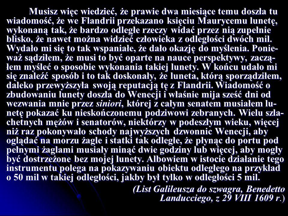 Musisz więc wiedzieć, że prawie dwa miesiące temu doszła tu wiadomość, że we Flandrii przekazano księciu Maurycemu lunetę, wykonaną tak, że bardzo odl
