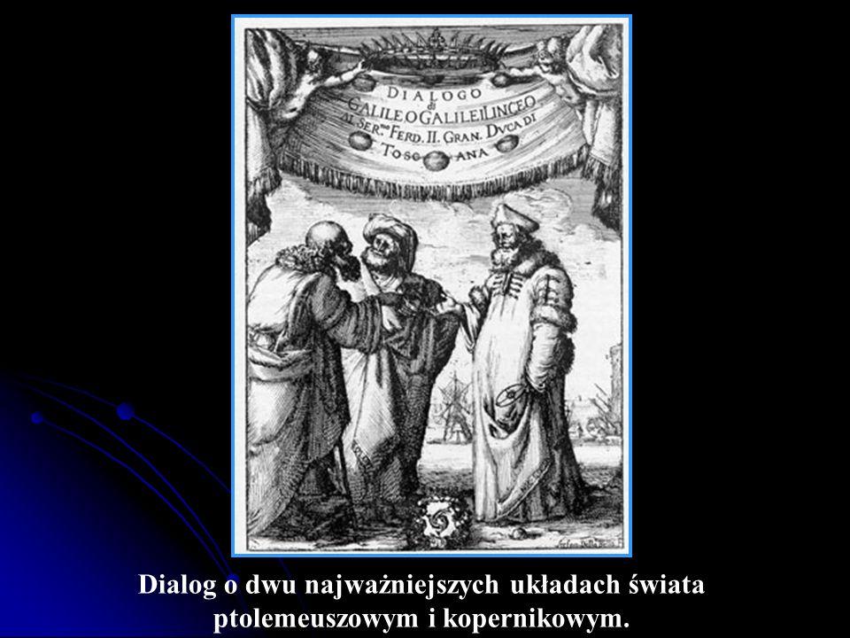 Dialog o dwu najważniejszych układach świata ptolemeuszowym i kopernikowym.