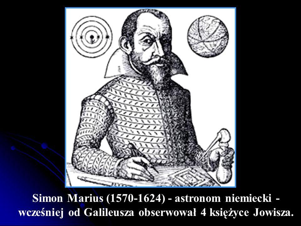 Simon Marius (1570-1624) - astronom niemiecki - wcześniej od Galileusza obserwował 4 księżyce Jowisza.