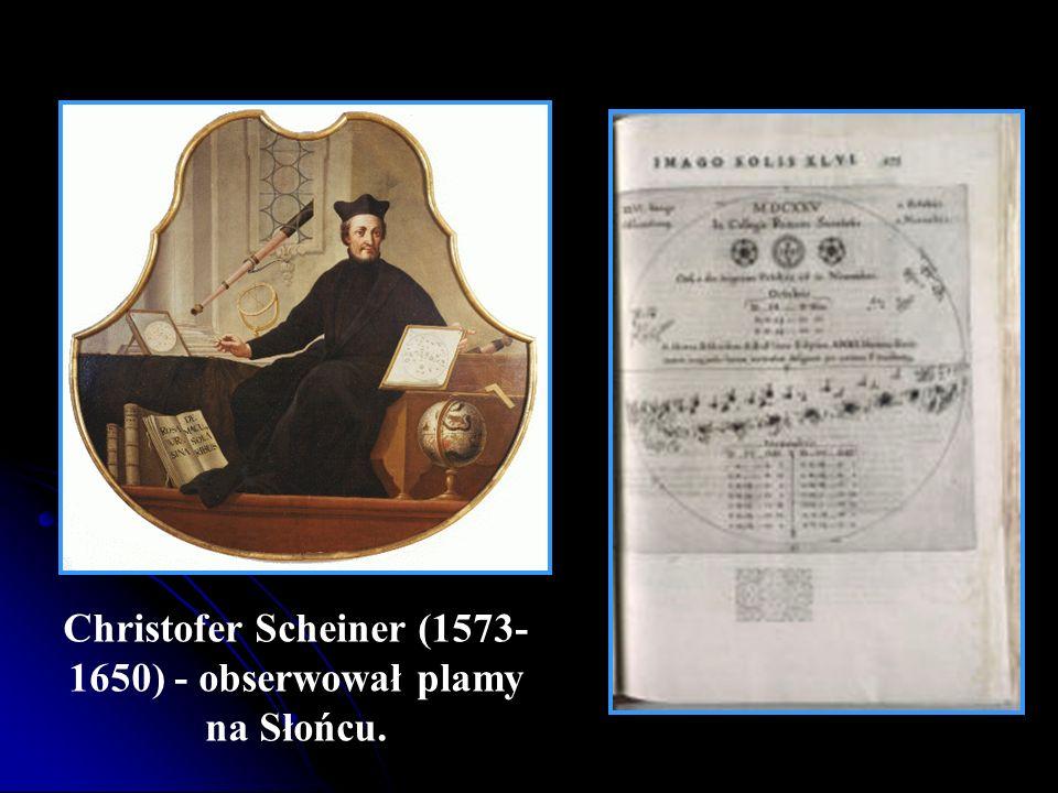 Christofer Scheiner (1573- 1650) - obserwował plamy na Słońcu.