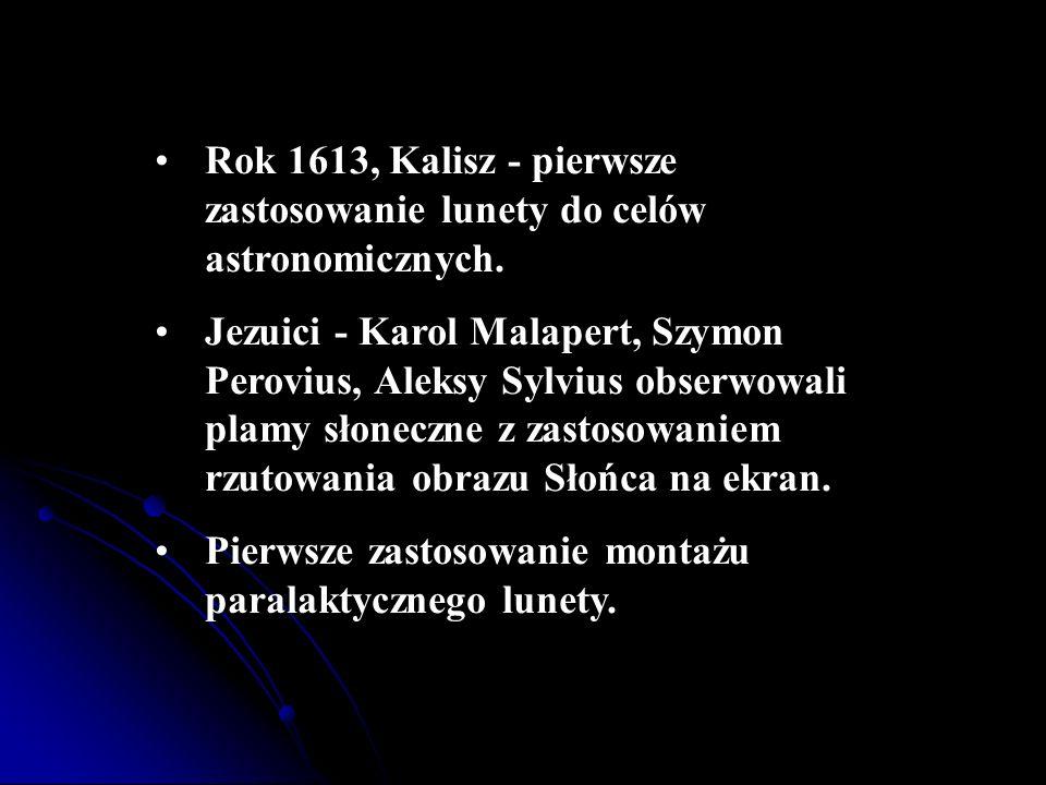 Rok 1613, Kalisz - pierwsze zastosowanie lunety do celów astronomicznych. Jezuici - Karol Malapert, Szymon Perovius, Aleksy Sylvius obserwowali plamy