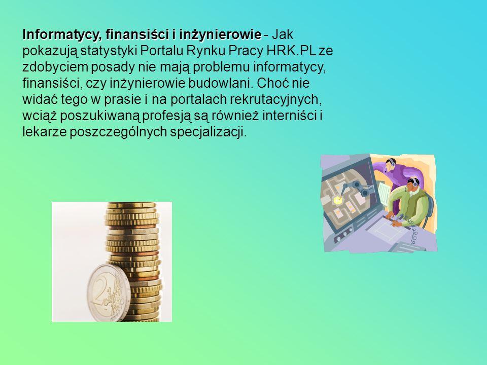 Informatycy, finansiści i inżynierowie Informatycy, finansiści i inżynierowie - Jak pokazują statystyki Portalu Rynku Pracy HRK.PL ze zdobyciem posady