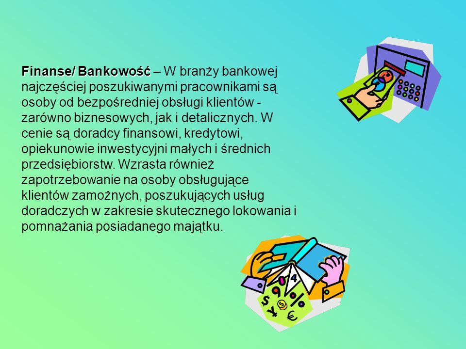 Finanse/ Bankowość Finanse/ Bankowość – W branży bankowej najczęściej poszukiwanymi pracownikami są osoby od bezpośredniej obsługi klientów - zarówno