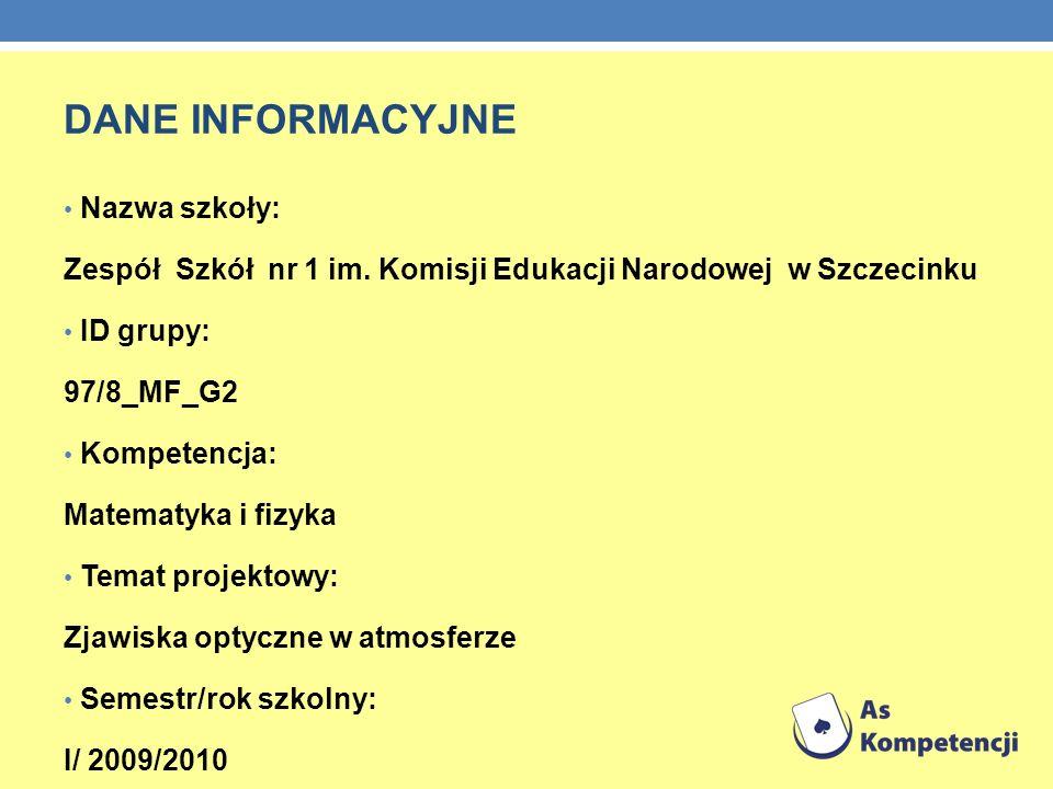 DANE INFORMACYJNE Nazwa szkoły: Zespół Szkół nr 1 im. Komisji Edukacji Narodowej w Szczecinku ID grupy: 97/8_MF_G2 Kompetencja: Matematyka i fizyka Te