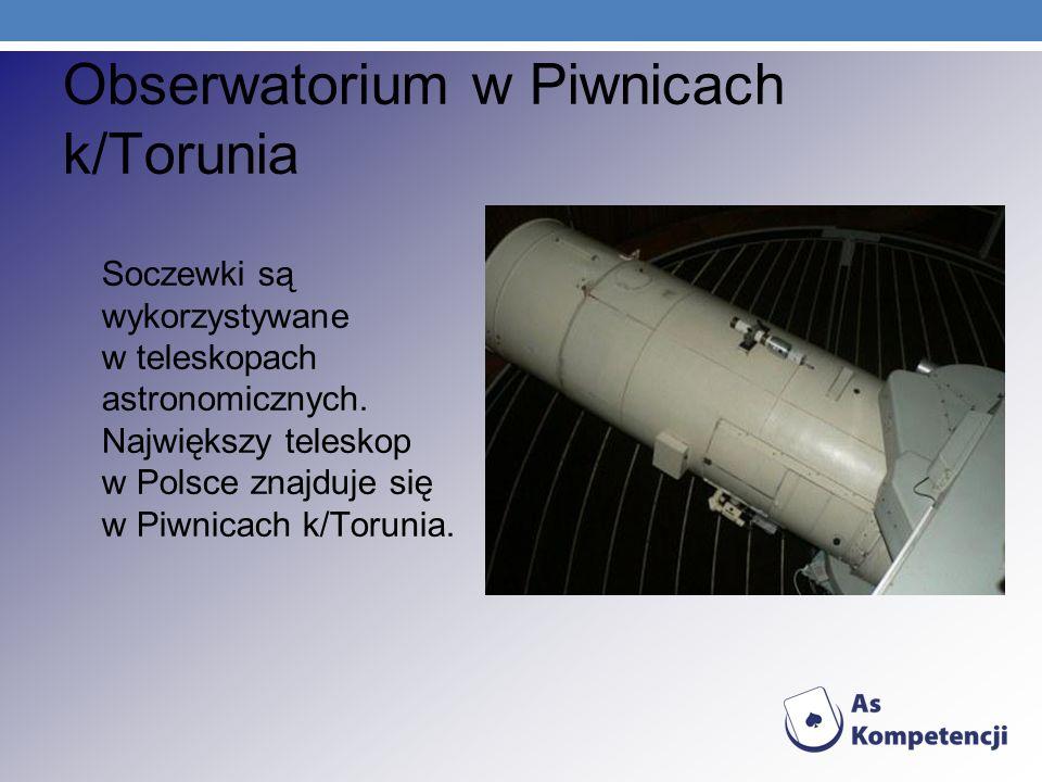 Obserwatorium w Piwnicach k/Torunia Soczewki są wykorzystywane w teleskopach astronomicznych. Największy teleskop w Polsce znajduje się w Piwnicach k/