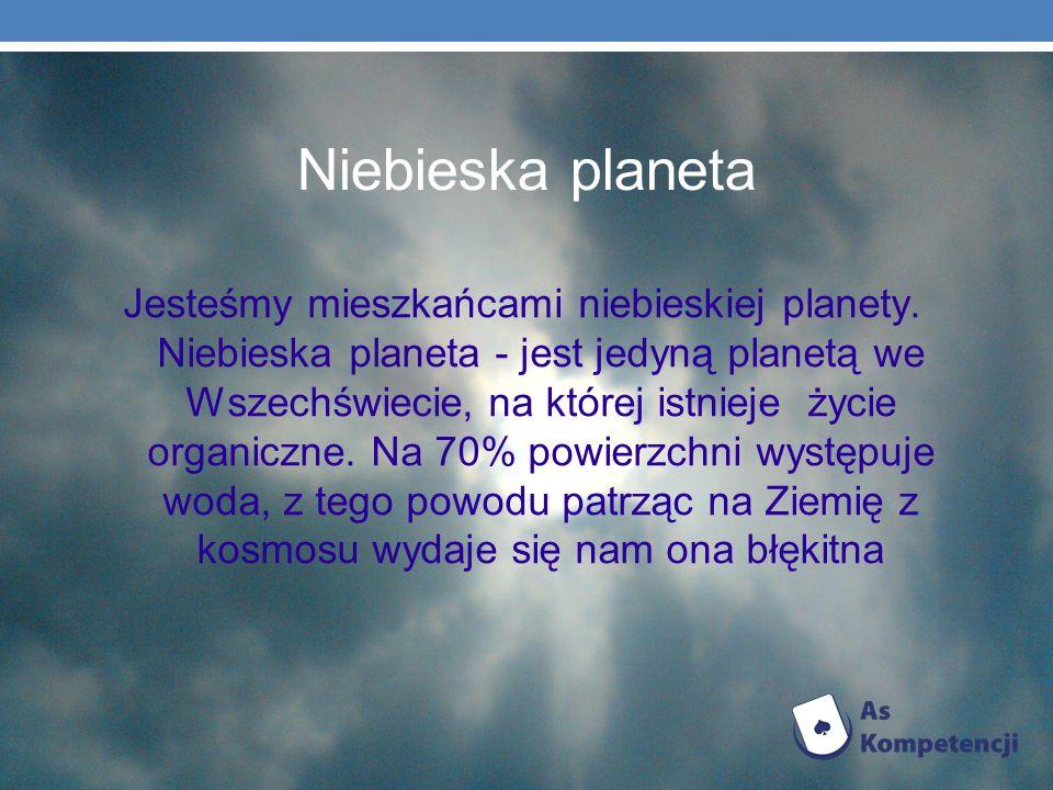 Niebieska planeta Jesteśmy mieszkańcami niebieskiej planety. Niebieska planeta - jest jedyną planetą we Wszechświecie, na której istnieje życie organi