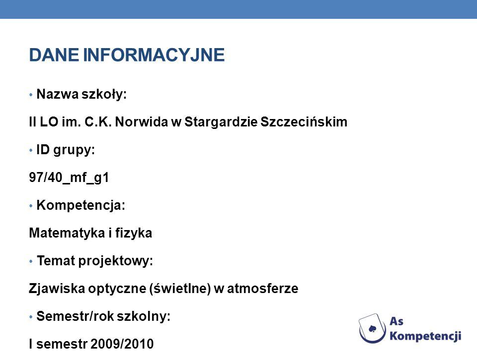 DANE INFORMACYJNE Nazwa szkoły: II LO im. C.K. Norwida w Stargardzie Szczecińskim ID grupy: 97/40_mf_g1 Kompetencja: Matematyka i fizyka Temat projekt