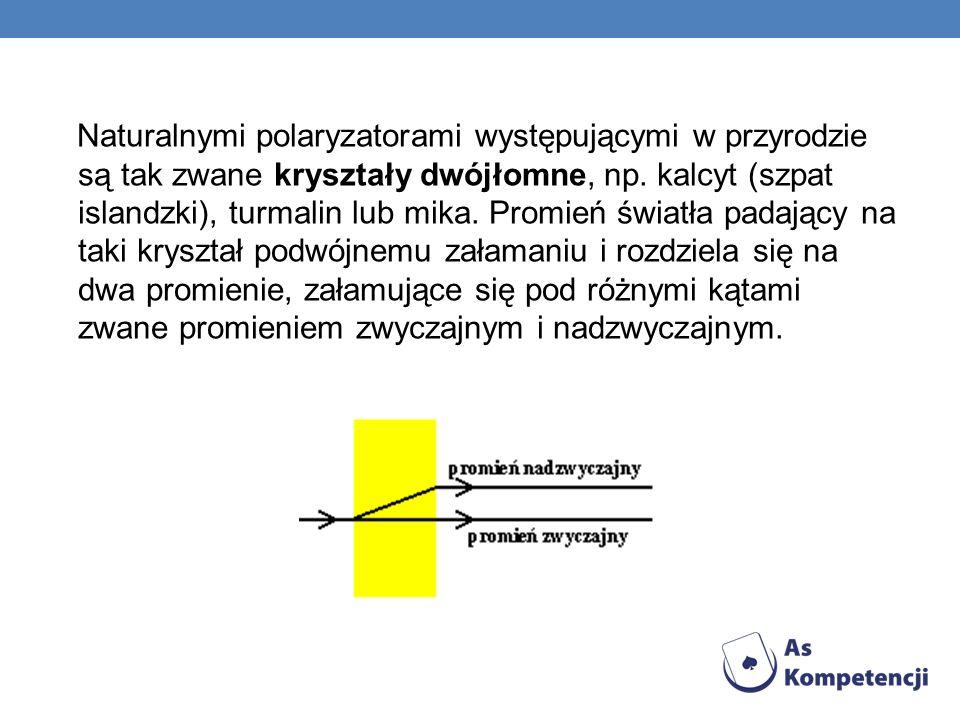 Naturalnymi polaryzatorami występującymi w przyrodzie są tak zwane kryształy dwójłomne, np. kalcyt (szpat islandzki), turmalin lub mika. Promień świat