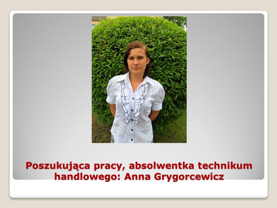 Poszukująca pracy, absolwentka technikum handlowego: Anna Grygorcewicz