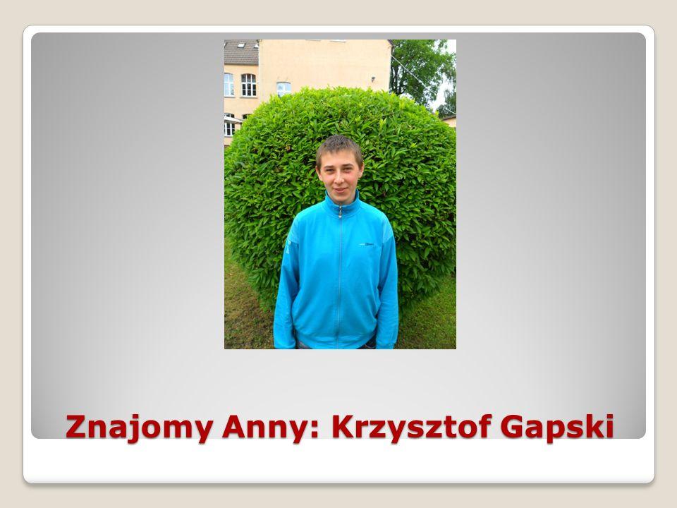 Znajomy Anny: Krzysztof Gapski