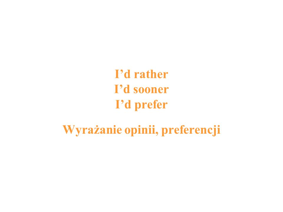 Id rather Id sooner Id prefer Wyrażanie opinii, preferencji
