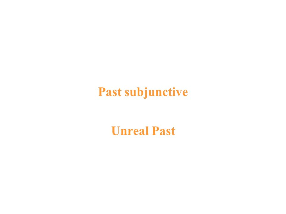 Past subjunctive Unreal Past