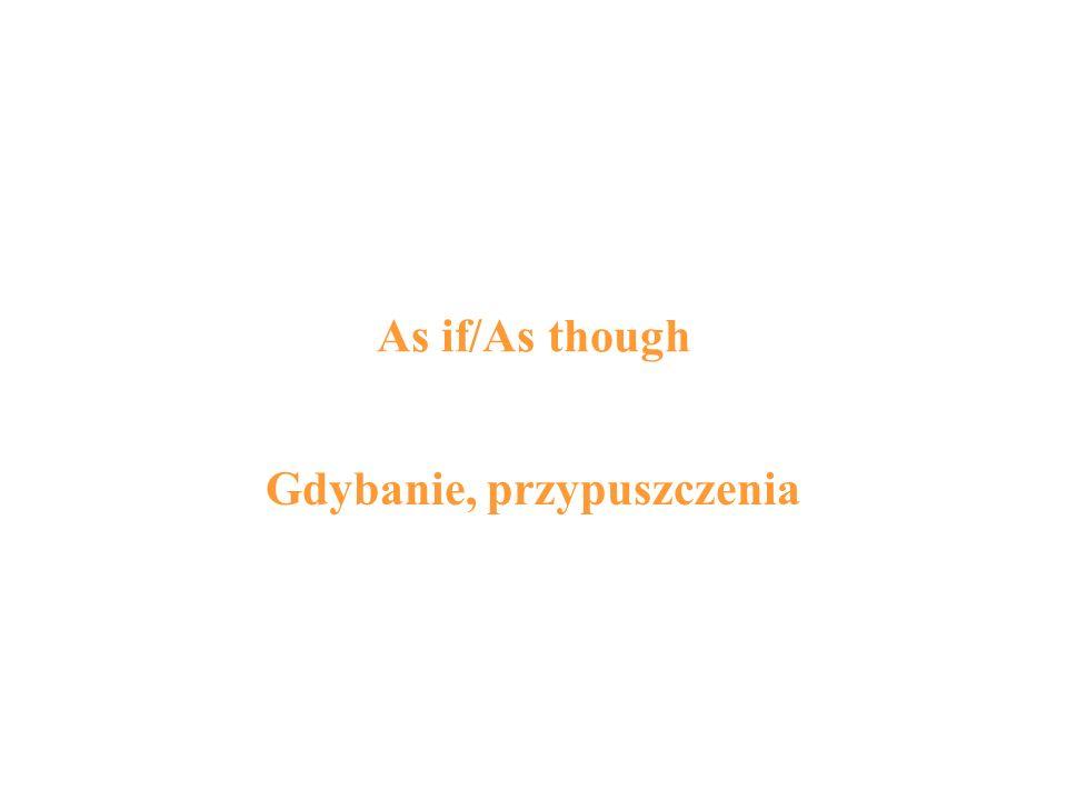 As if/As though Gdybanie, przypuszczenia