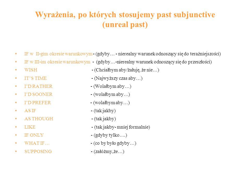 Wyrażenia, po których stosujemy past subjunctive (unreal past) IF w II-gim okresie warunkowym - (gdyby… - nierealny warunek odnoszący się do teraźniej