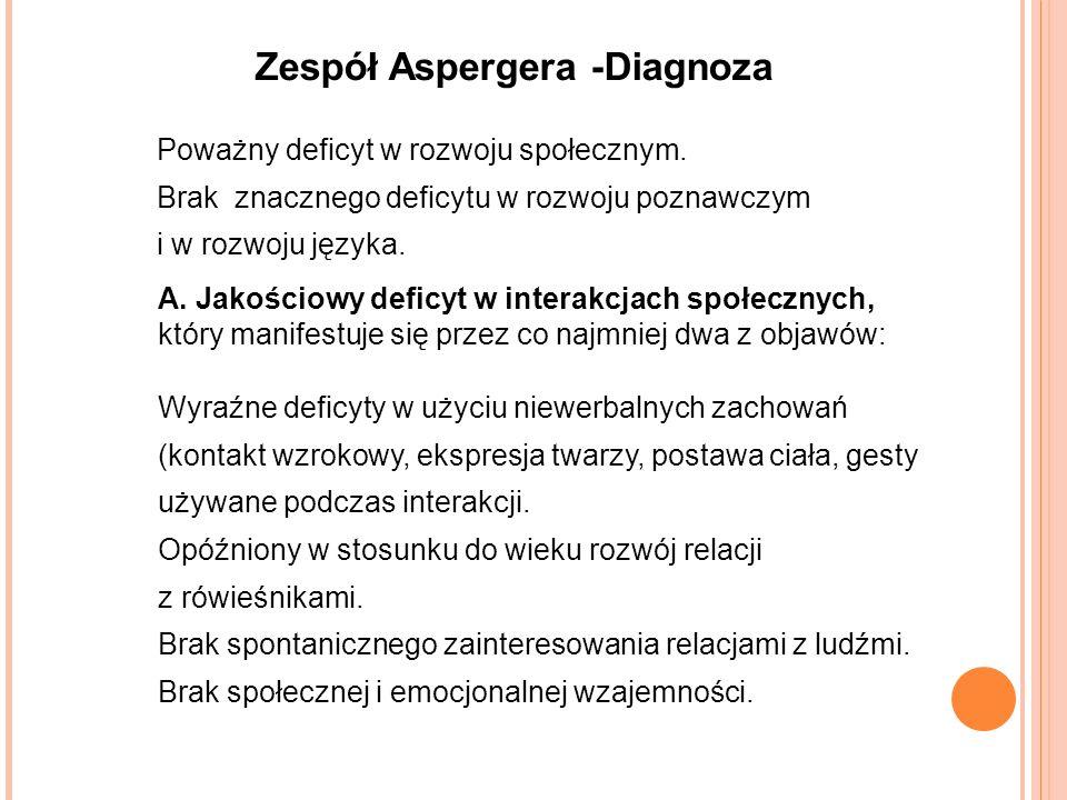 Zespół Aspergera -Diagnoza Poważny deficyt w rozwoju społecznym.
