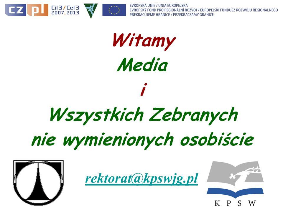 Witamy Media i Wszystkich Zebranych nie wymienionych osobi ś cie rektorat@kpswjg.pl