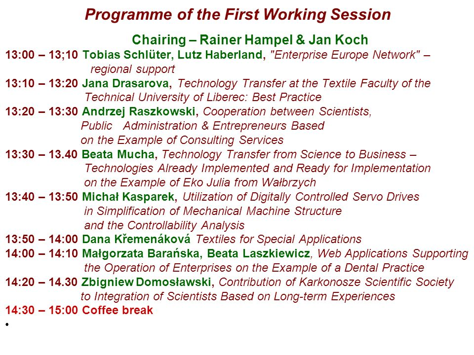 Programme of the First Working Session Chairing – Rainer Hampel & Jan Koch 13:00 – 13;10 Tobias Schlüter, Lutz Haberland,
