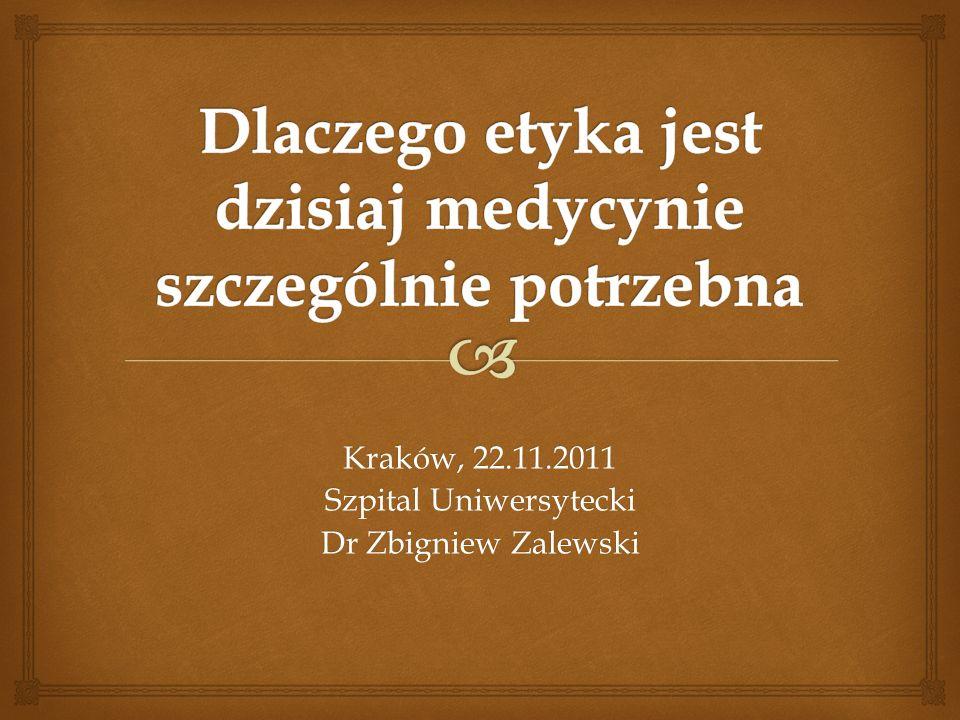 O potrzebę etyki w medycynie nie pytamy Pytamy raczej o to, dlaczego dzisiaj i dlaczego szczególnie Co się stało z medycyną albo w medycynie, że o to pytamy Dlaczego etyka jest dzisiaj medycynie szczególnie potrzebna Dr Zbigniew Zalewski, Zakład Filozofii i Bioetyki UJ CM2
