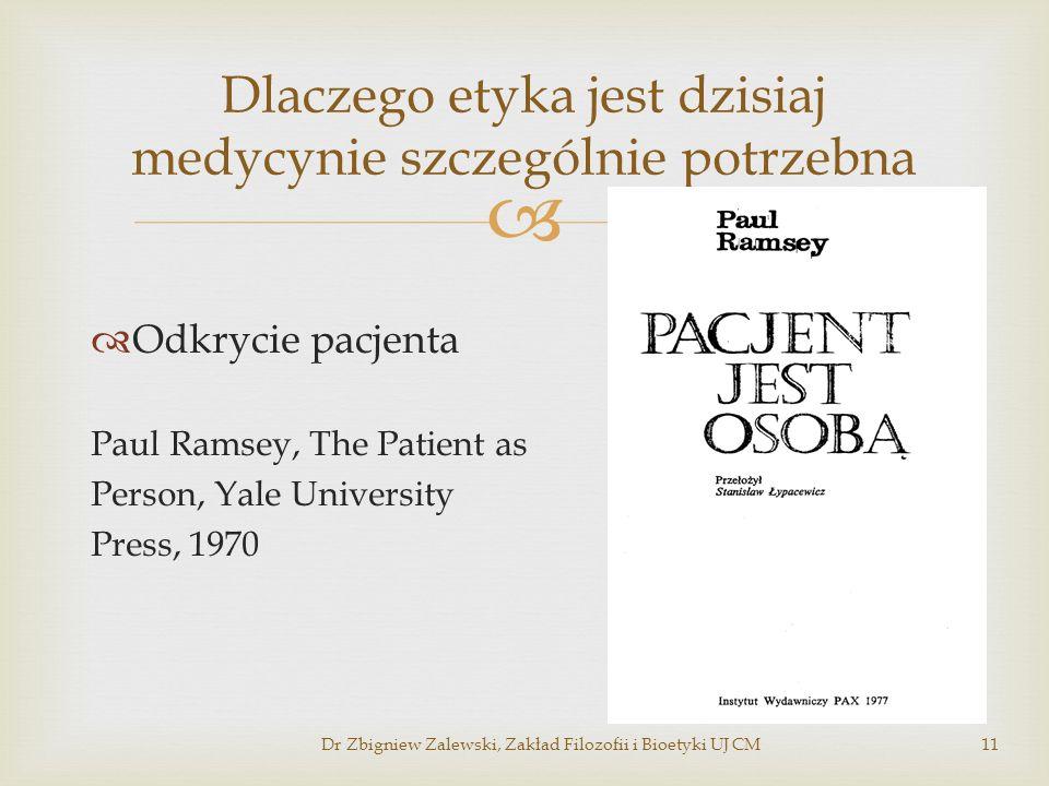Odkrycie pacjenta Paul Ramsey, The Patient as Person, Yale University Press, 1970 Dlaczego etyka jest dzisiaj medycynie szczególnie potrzebna Dr Zbign