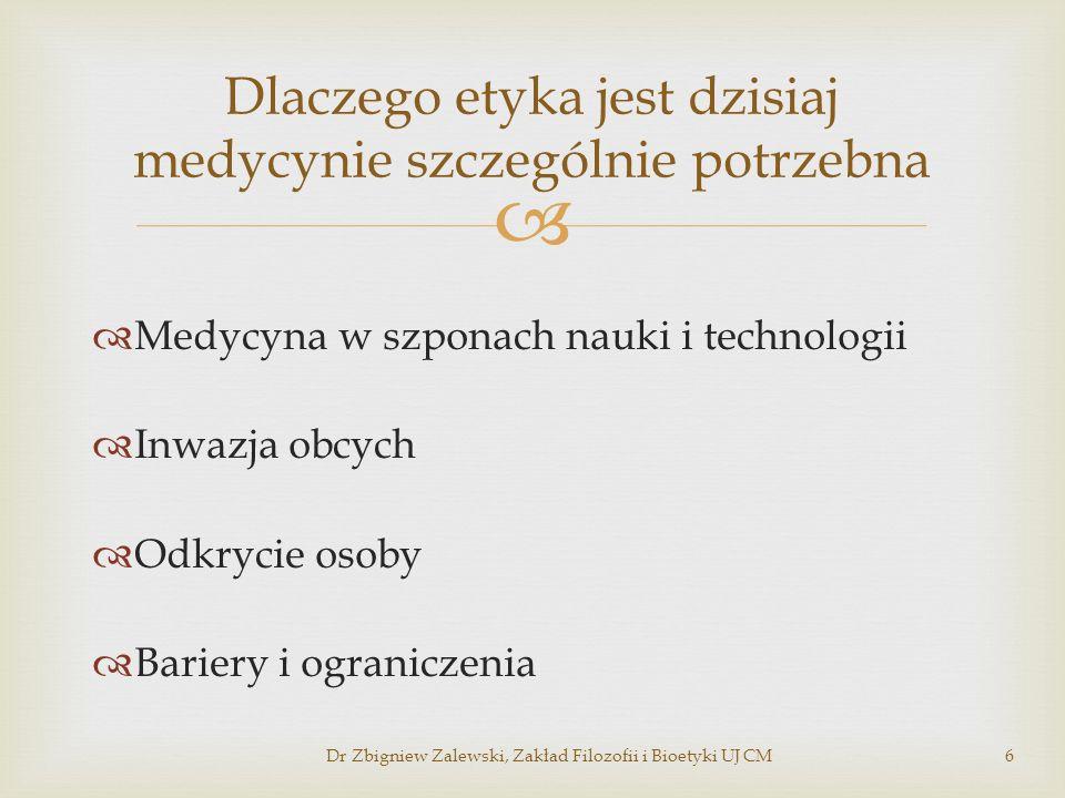 Postęp naukowo-techniczny i jego skutki uboczne Aparatura podtrzymująca życie Hormonalna pigułka antykoncepcyjna Dializy Wymiana narządów Dziecko z probówki Dlaczego etyka jest dzisiaj medycynie szczególnie potrzebna Dr Zbigniew Zalewski, Zakład Filozofii i Bioetyki UJ CM7