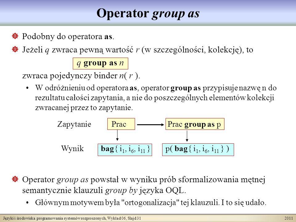 Języki i środowiska programowania systemów rozproszonych, Wykład 06, Slajd 31 2011 Operator group as Podobny do operatora as.