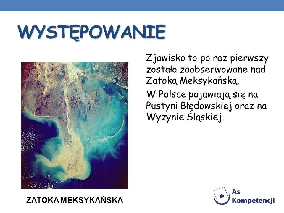 WYSTĘPOWANIE Zjawisko to po raz pierwszy zostało zaobserwowane nad Zatoką Meksykańską. W Polsce pojawiają się na Pustyni Błędowskiej oraz na Wyżynie Ś