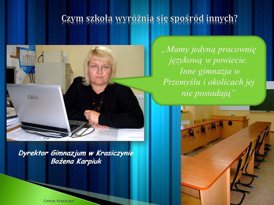 Gmina Krasiczyn Dyrektor Gimnazjum w Krasiczynie Bożena Karpiuk Mamy jedyną pracownię językową w powiecie. Inne gimnazja w Przemyślu i okolicach jej n
