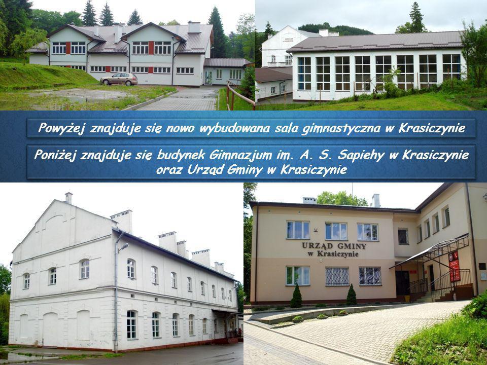 Gmina Krasiczyn Powyżej znajduje się nowo wybudowana sala gimnastyczna w Krasiczynie Poniżej znajduje się budynek Gimnazjum im. A. S. Sapiehy w Krasic