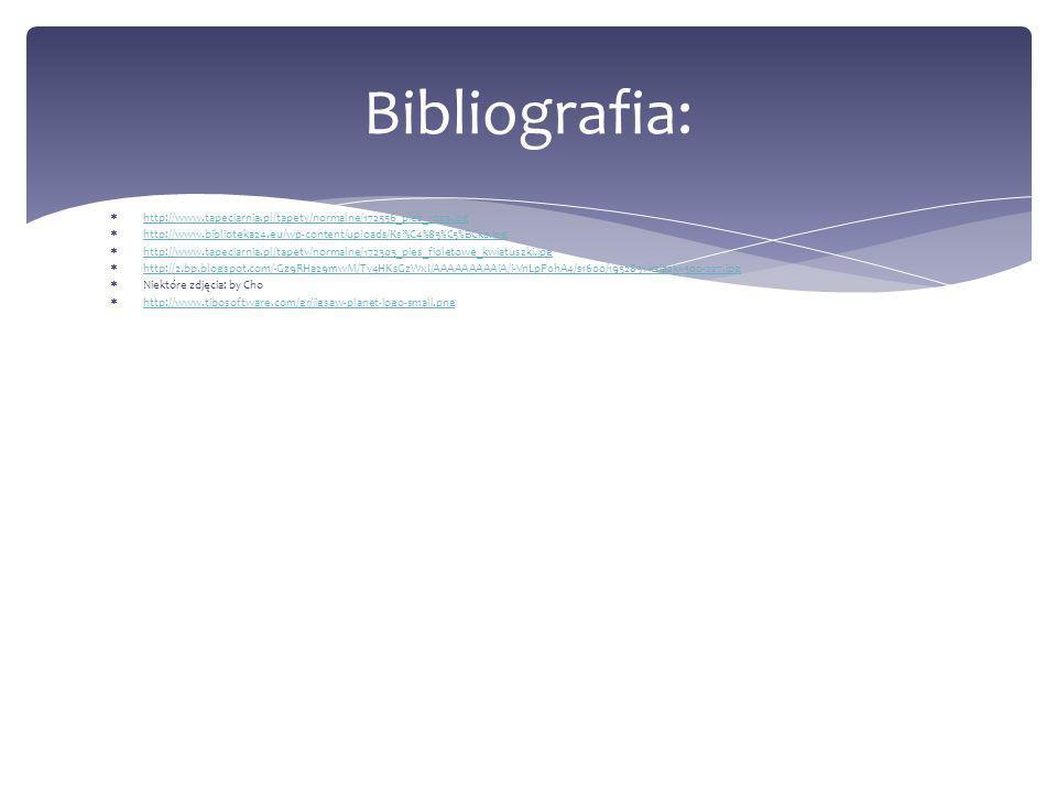 http://www.tapeciarnia.pl/tapety/normalne/172556_pies_roza.jpg http://www.biblioteka24.eu/wp-content/uploads/Ksi%C4%85%C5%BCka.jpg http://www.tapeciarnia.pl/tapety/normalne/172303_pies_fioletowe_kwiatuszki.jpg http://2.bp.blogspot.com/-Gz9RHa29mwM/Tv4HKsGzWxI/AAAAAAAAAiA/i-VnLpP0hA4/s1600/1952831-ksiazki-300-227.jpg Niektóre zdjęcia: by Cho http://www.tibosoftware.com/gr/jigsaw-planet-logo-small.png Bibliografia: