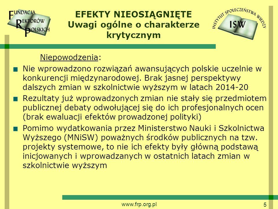 5 EFEKTY NIEOSIĄGNIĘTE Uwagi ogólne o charakterze krytycznym Niepowodzenia: Nie wprowadzono rozwiązań awansujących polskie uczelnie w konkurencji międzynarodowej.