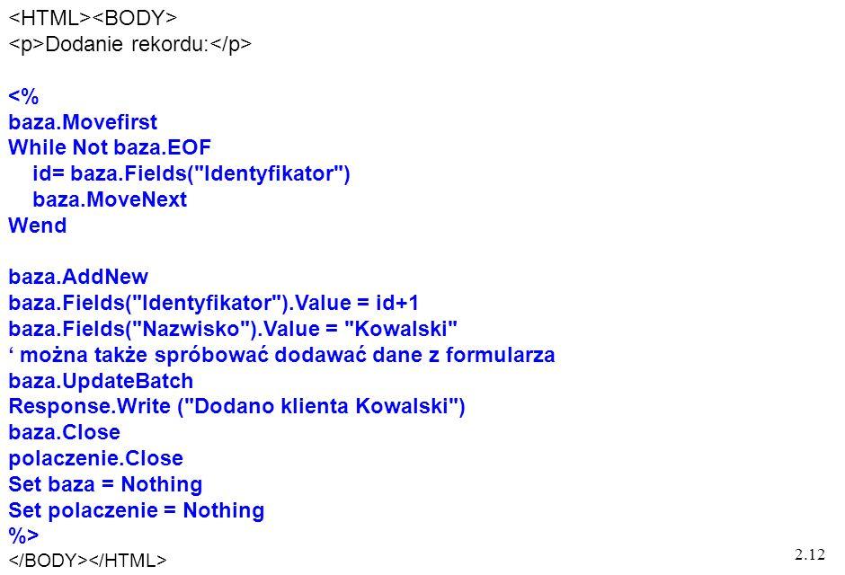 2.12 Dodanie rekordu: <% baza.Movefirst While Not baza.EOF id= baza.Fields(