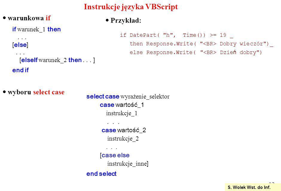 12 S.Wolek Wst. do Inf. Instrukcje języka VBScript warunkowa if if warunek_1 then...