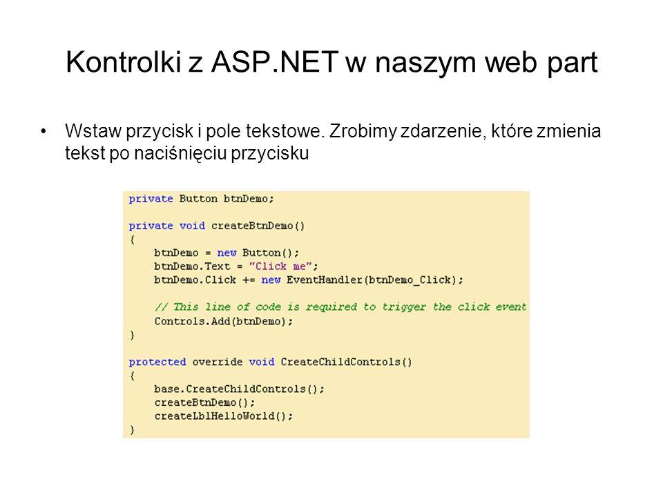 Kontrolki z ASP.NET w naszym web part Wstaw przycisk i pole tekstowe. Zrobimy zdarzenie, które zmienia tekst po naciśnięciu przycisku