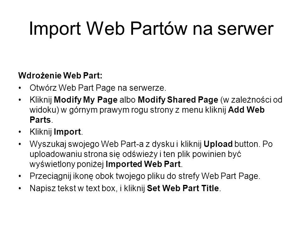 Import Web Partów na serwer Wdrożenie Web Part: Otwórz Web Part Page na serwerze. Kliknij Modify My Page albo Modify Shared Page (w zależności od wido