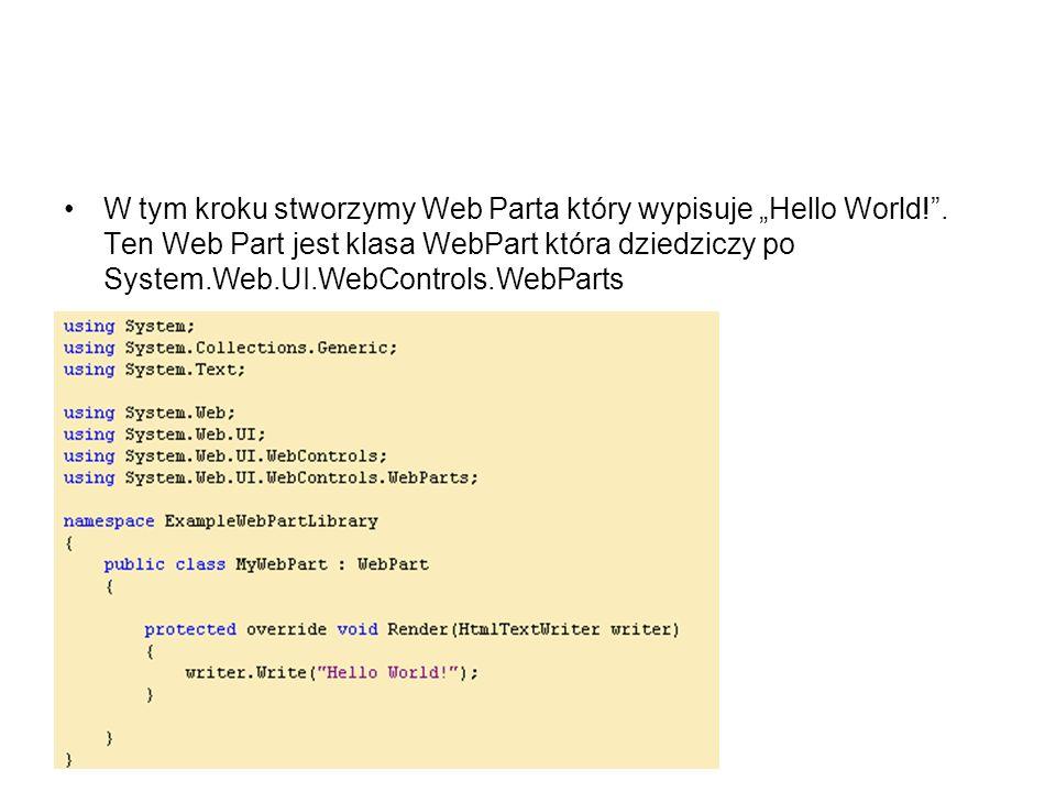 W tym kroku stworzymy Web Parta który wypisuje Hello World!. Ten Web Part jest klasa WebPart która dziedziczy po System.Web.UI.WebControls.WebParts