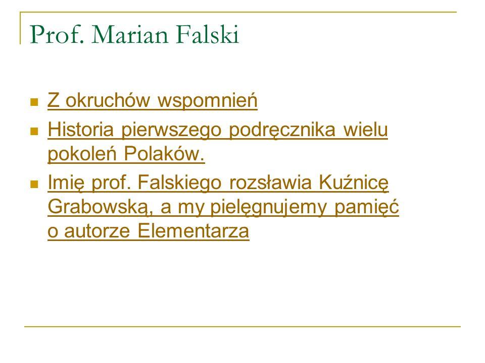 Prof.Marian Falski Z okruchów wspomnień Historia pierwszego podręcznika wielu pokoleń Polaków.