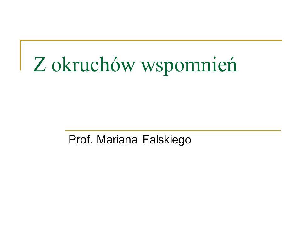 Z okruchów wspomnień Prof. Mariana Falskiego