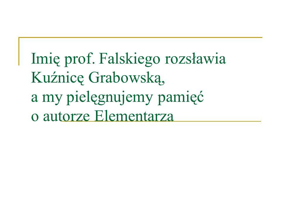 Imię prof. Falskiego rozsławia Kuźnicę Grabowską, a my pielęgnujemy pamięć o autorze Elementarza