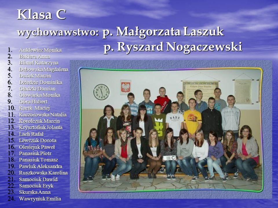 Klasa C wychowawstwo: p. Małgorzata Laszuk p. Ryszard Nogaczewski 1. Anklewicz Monika 2. Bakiera Anna 3. Blimel Katarzyna 4. Dębowska Magdalena 5. Dud