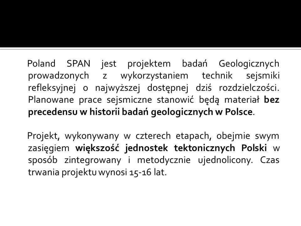 Poland SPAN jest projektem badań Geologicznych prowadzonych z wykorzystaniem technik sejsmiki refleksyjnej o najwyższej dostępnej dziś rozdzielczości.