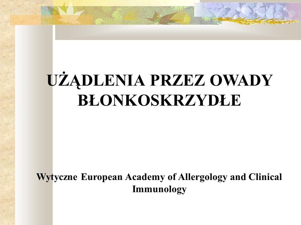 UŻĄDLENIA PRZEZ OWADY BŁONKOSKRZYDŁE Wytyczne European Academy of Allergology and Clinical Immunology