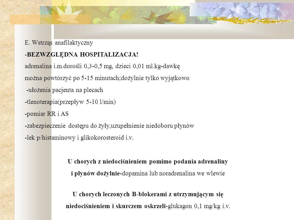 E.Wstrząs anafilaktyczny -BEZWZGLĘDNA HOSPITALIZACJA.