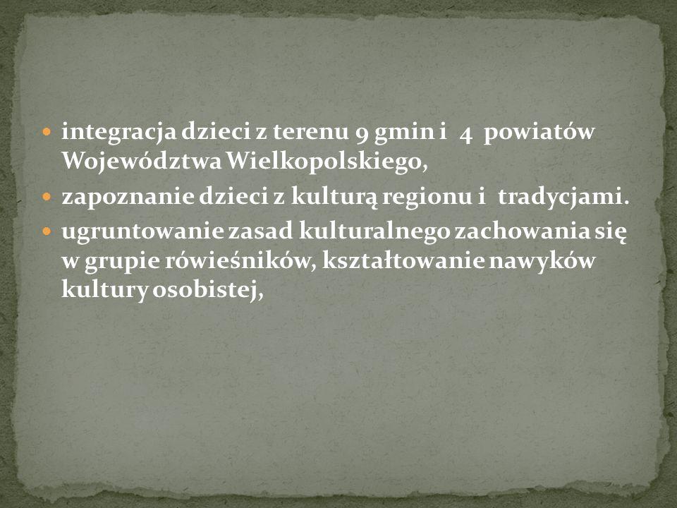 integracja dzieci z terenu 9 gmin i 4 powiatów Województwa Wielkopolskiego, zapoznanie dzieci z kulturą regionu i tradycjami.